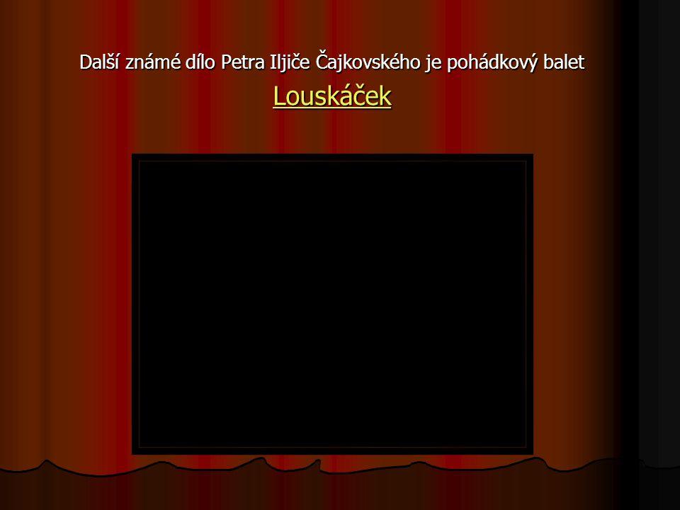 Další známé dílo Petra Iljiče Čajkovského je pohádkový balet Louskáček