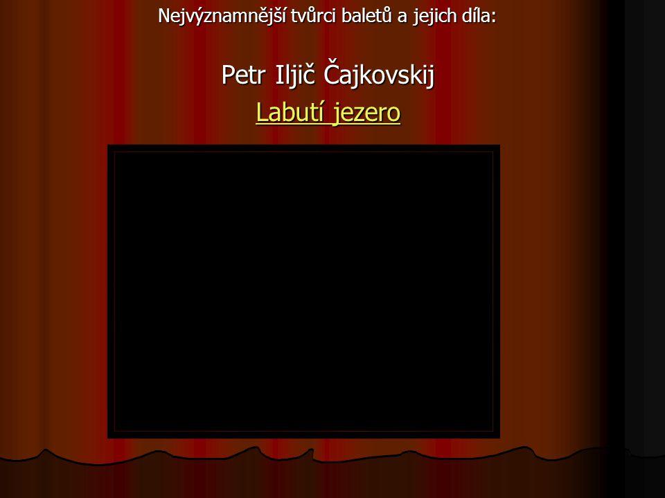 Nejvýznamnější tvůrci baletů a jejich díla: Petr Iljič Čajkovskij Labutí jezero Labutí jezero
