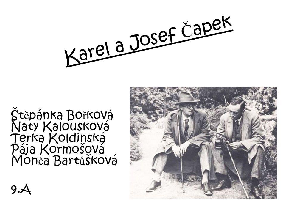Karel Č apek Narozen: 9.ledna 1890, Malé Svatoňovice Úmrtí: 25.