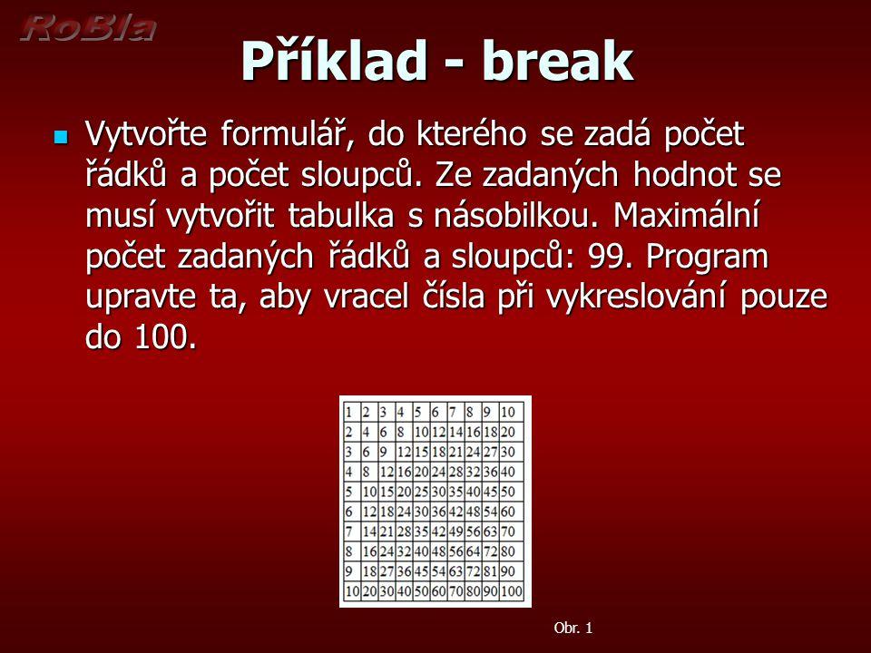 Příklad - break Vytvořte formulář, do kterého se zadá počet řádků a počet sloupců.