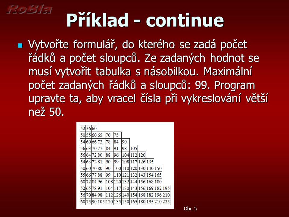 Příklad - continue Vytvořte formulář, do kterého se zadá počet řádků a počet sloupců.
