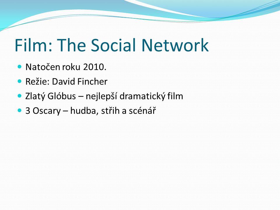 Film: The Social Network Natočen roku 2010. Režie: David Fincher Zlatý Glóbus – nejlepší dramatický film 3 Oscary – hudba, střih a scénář