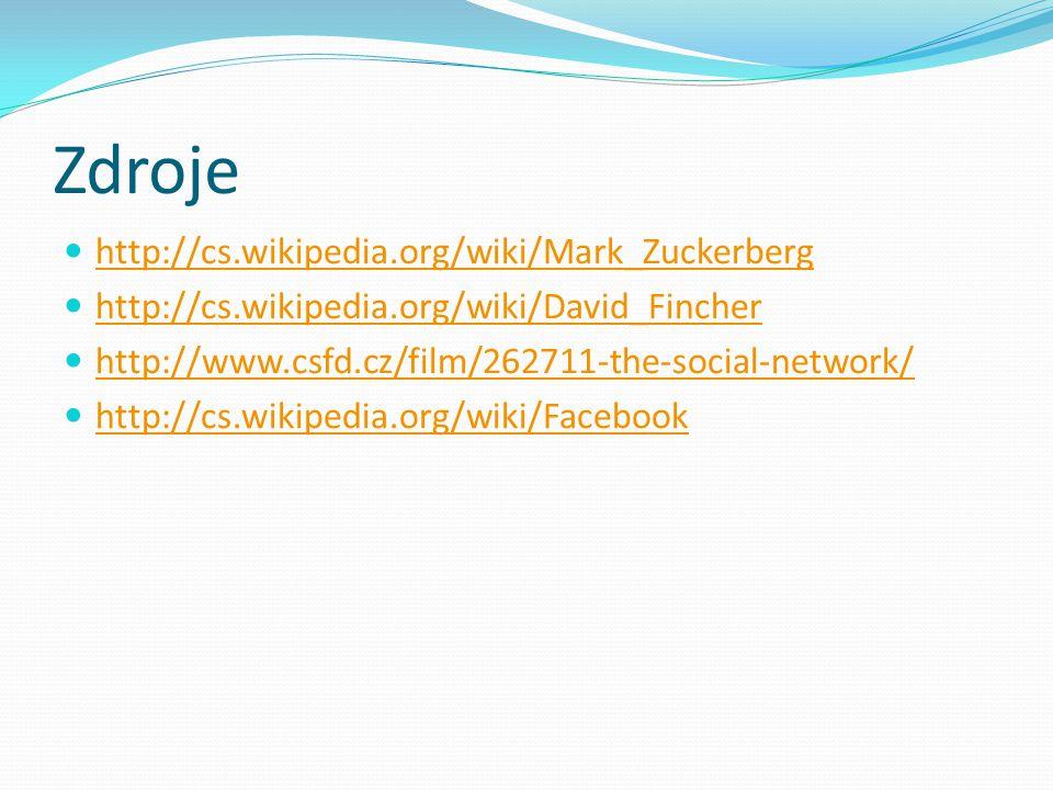 Zdroje http://cs.wikipedia.org/wiki/Mark_Zuckerberg http://cs.wikipedia.org/wiki/David_Fincher http://www.csfd.cz/film/262711-the-social-network/ http