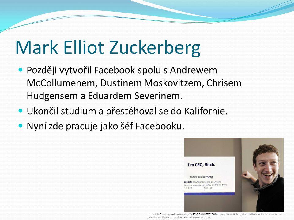 Mark Elliot Zuckerberg Později vytvořil Facebook spolu s Andrewem McCollumenem, Dustinem Moskovitzem, Chrisem Hudgensem a Eduardem Severinem.