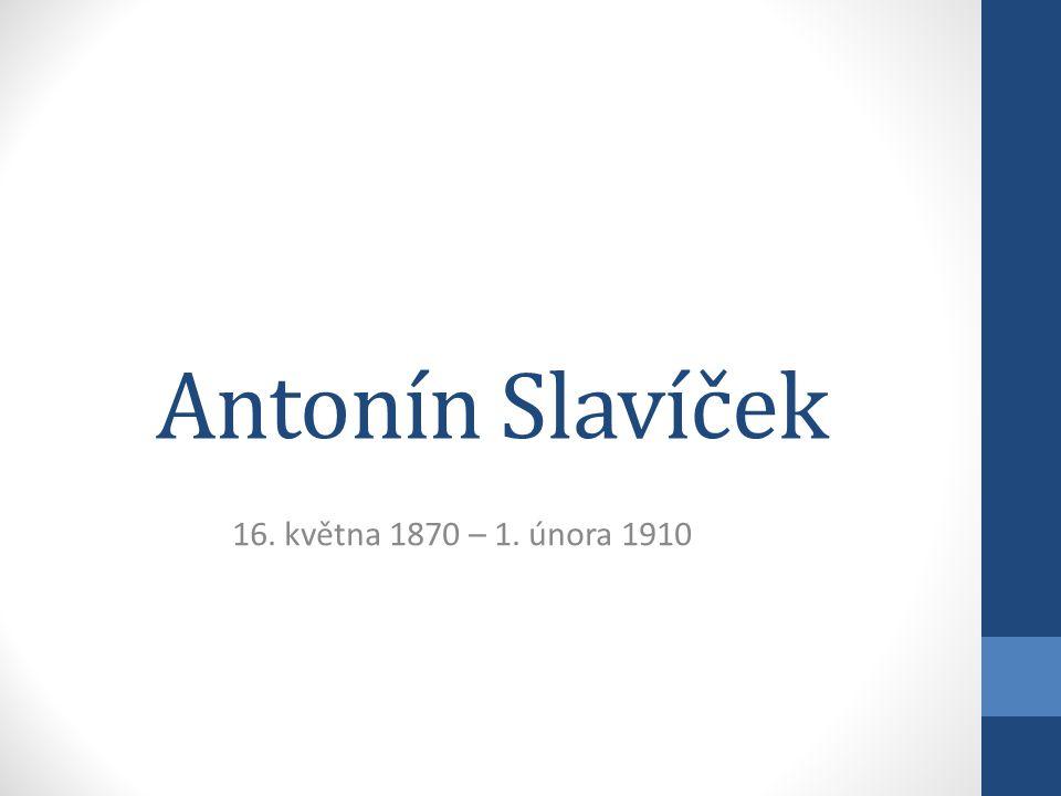 Antonín Slavíček 16. května 1870 – 1. února 1910