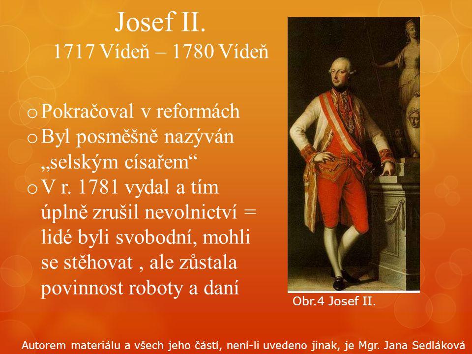 """Josef II. 1717 Vídeň – 1780 Vídeň o Pokračoval v reformách o Byl posměšně nazýván """"selským císařem"""" o V r. 1781 vydal a tím úplně zrušil nevolnictví ="""