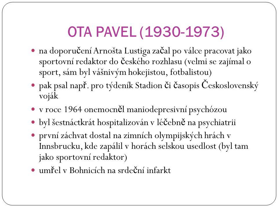 OTA PAVEL (1930-1973) na doporu č ení Arnošta Lustiga za č al po válce pracovat jako sportovní redaktor do č eského rozhlasu (velmi se zajímal o sport