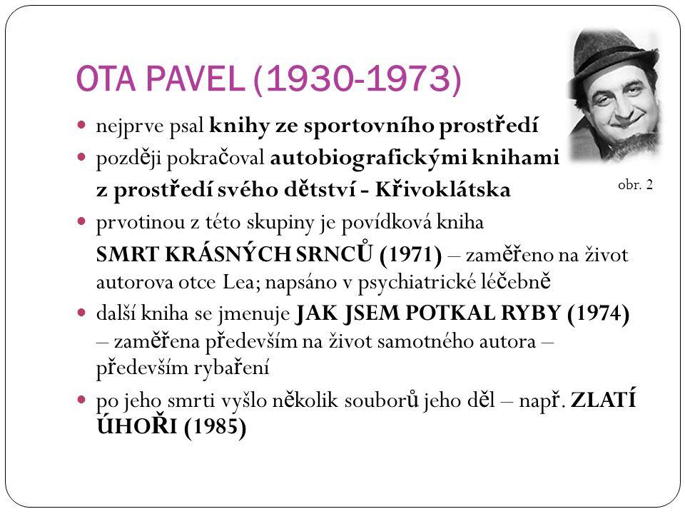 OTA PAVEL (1930-1973) nejprve psal knihy ze sportovního prost ř edí pozd ě ji pokra č oval autobiografickými knihami z prost ř edí svého d ě tství - K