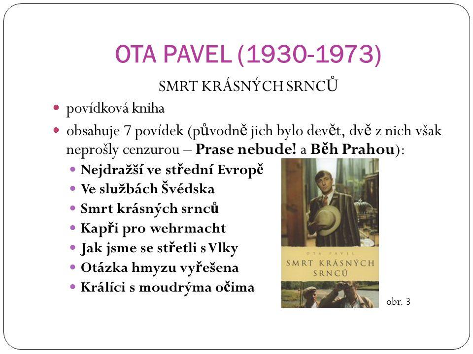 OTA PAVEL (1930-1973) SMRT KRÁSNÝCH SRNC Ů povídková kniha obsahuje 7 povídek (p ů vodn ě jich bylo dev ě t, dv ě z nich však neprošly cenzurou – Pras