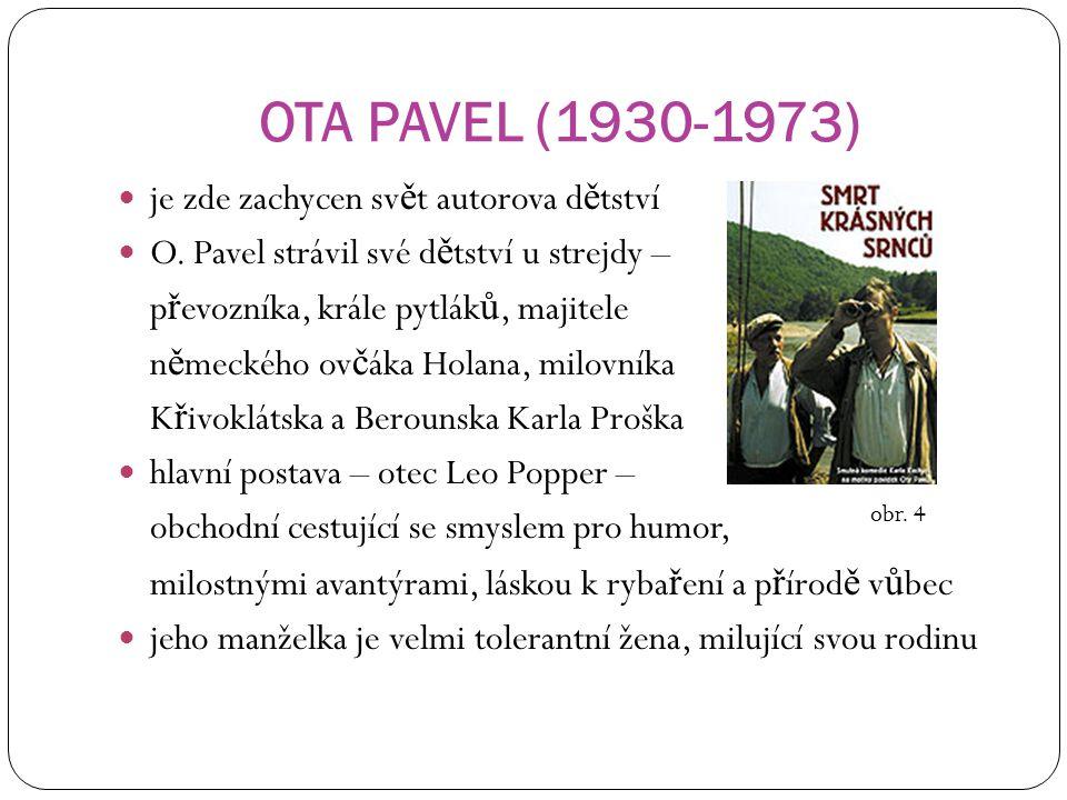 OTA PAVEL (1930-1973) je zde zachycen sv ě t autorova d ě tství O. Pavel strávil své d ě tství u strejdy – p ř evozníka, krále pytlák ů, majitele n ě