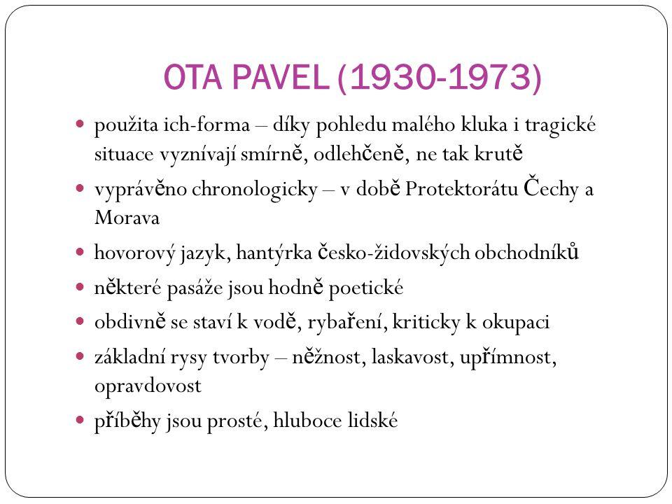 OTA PAVEL (1930-1973) použita ich-forma – díky pohledu malého kluka i tragické situace vyznívají smírn ě, odleh č en ě, ne tak krut ě vypráv ě no chro