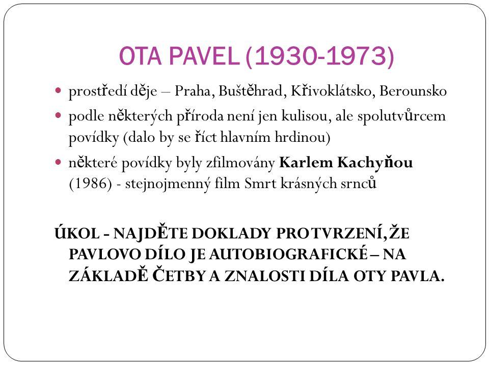 POUŽITÁ LITERATURA: http://www.otapavel.cz/ota.html http://cs.wikipedia.org/wiki/Ota_Pavel http://cs.wikipedia.org/wiki/Smrt_kr%C3%A1sn%C3%BDch_srnc%C5%AF_(kniha) http://www.rozbor-dila.cz/smrt-krasnych-srncu-rozbor-dila-k-maturite-5/ http://www.rozbor-dila.cz/smrt-krasnych-srncu-rozbor-dila/ http://www.rozbor-dila.cz/smrt-krasnych-srncu-rozbor-dila-k-maturite-2/ KLIMEŠ, L.: Slovník cizích slov.
