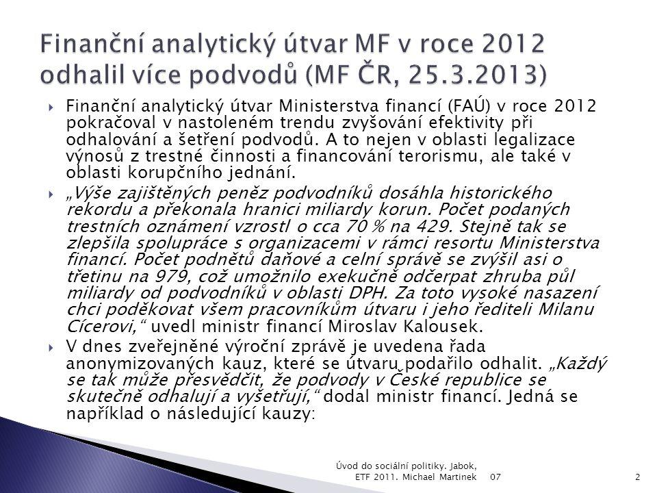  Finanční analytický útvar Ministerstva financí (FAÚ) v roce 2012 pokračoval v nastoleném trendu zvyšování efektivity při odhalování a šetření podvodů.