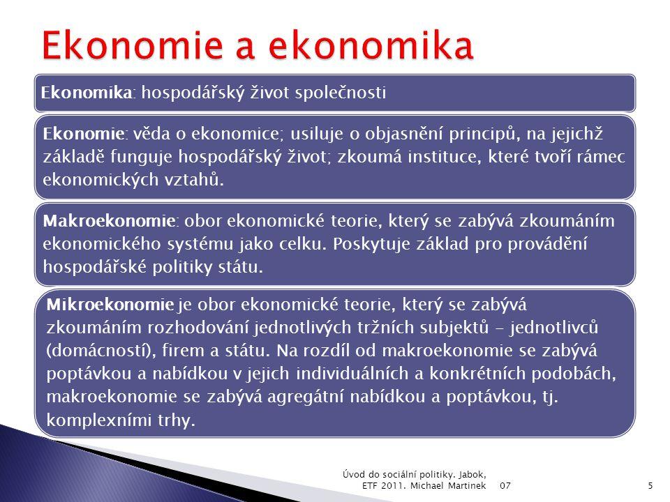 Ekonomika: hospodářský život společnosti Ekonomie: věda o ekonomice; usiluje o objasnění principů, na jejichž základě funguje hospodářský život; zkoumá instituce, které tvoří rámec ekonomických vztahů.