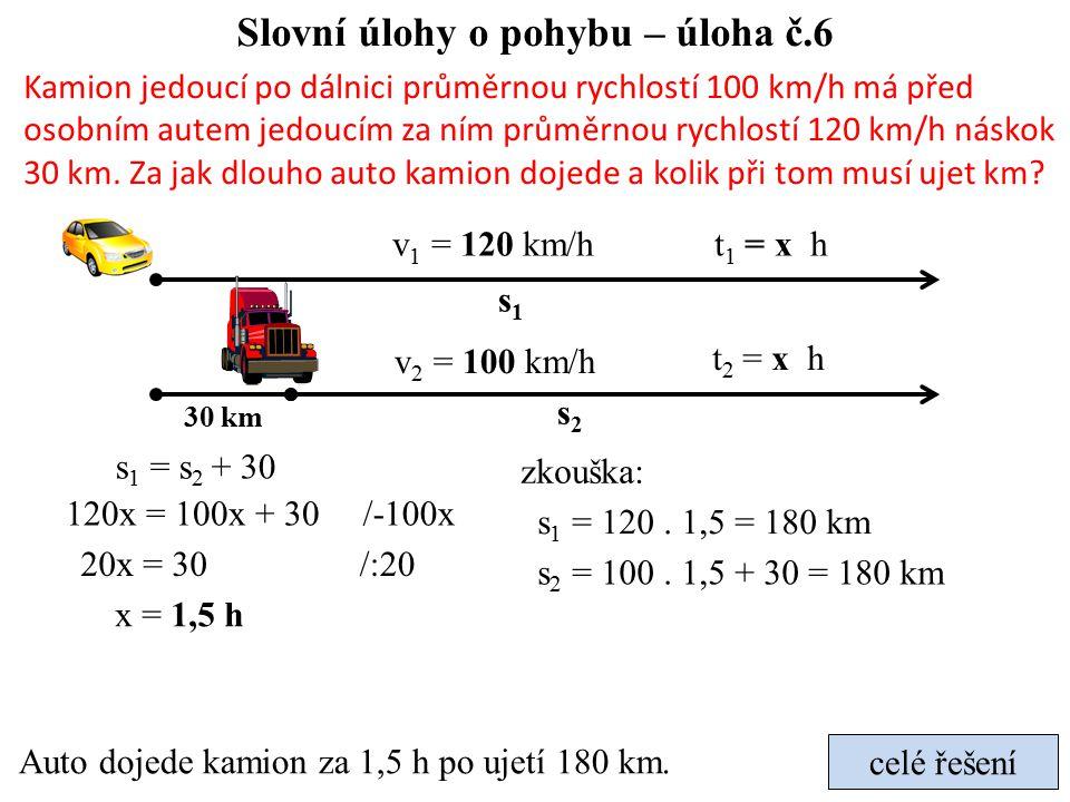 Slovní úlohy o pohybu – úloha č.6 Kamion jedoucí po dálnici průměrnou rychlostí 100 km/h má před osobním autem jedoucím za ním průměrnou rychlostí 120