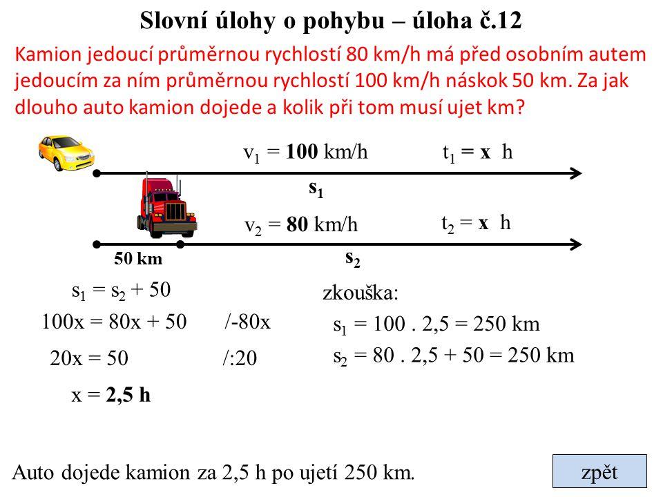 Slovní úlohy o pohybu – úloha č.12 Kamion jedoucí průměrnou rychlostí 80 km/h má před osobním autem jedoucím za ním průměrnou rychlostí 100 km/h násko