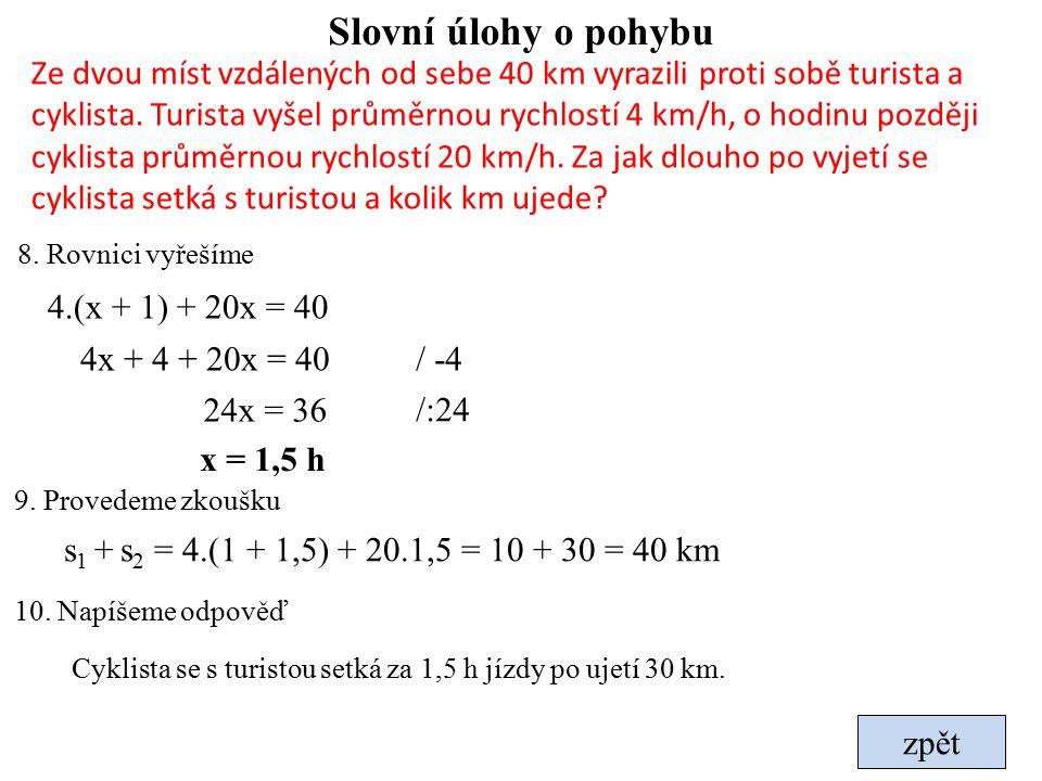 Slovní úlohy o pohybu 8. Rovnici vyřešíme 4.(x + 1) + 20x = 40 4x + 4 + 20x = 40 24x = 36 x = 1,5 h / -4 /:24 9. Provedeme zkoušku s 1 + s 2 = 4.(1 +