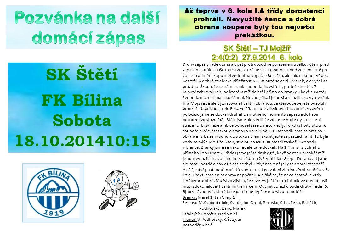 SK Štětí - FK Bílina Sobota 1 8.10.201410:15 Až teprve v 6. kole I.A třídy dorostenci prohráli. Nevyužité šance a dobrá obrana soupeře byly tou největ