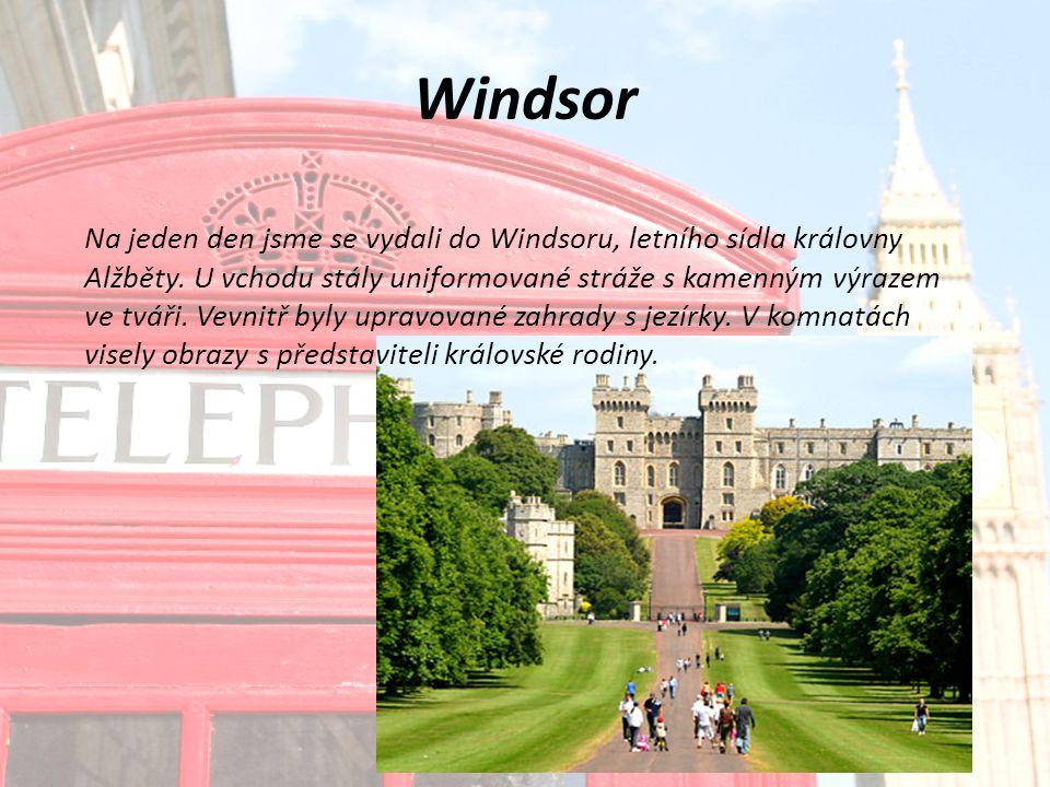 Windsor Na jeden den jsme se vydali do Windsoru, letního sídla královny Alžběty.