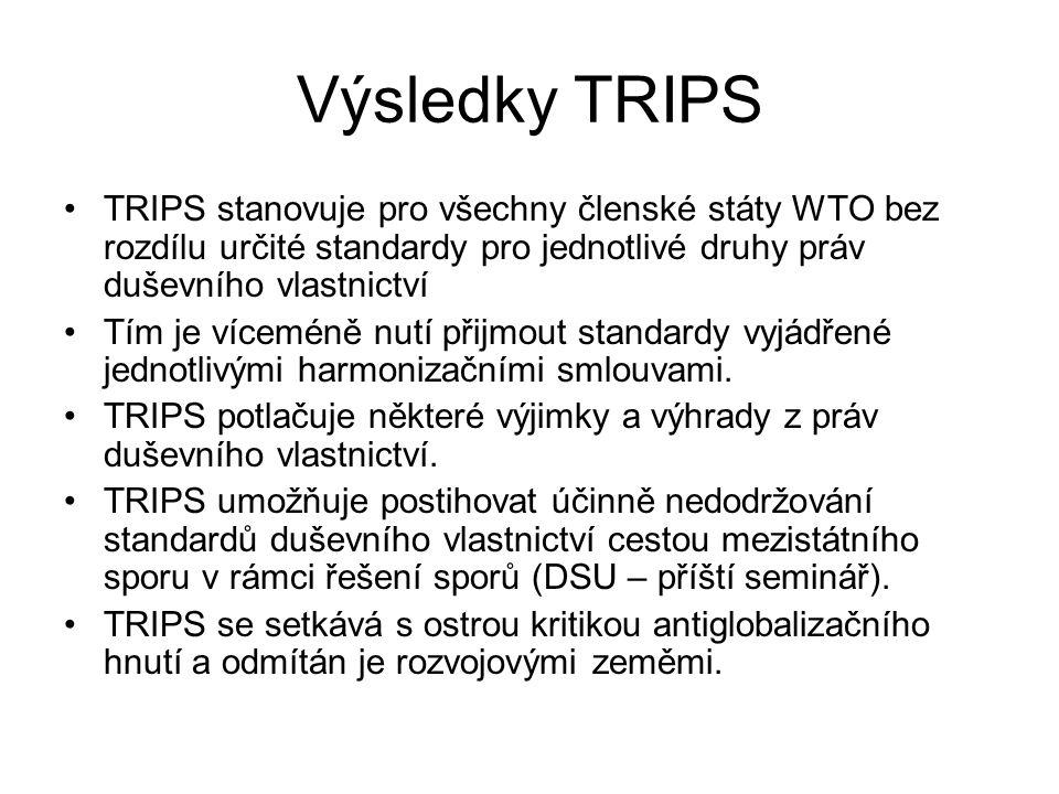Výsledky TRIPS TRIPS stanovuje pro všechny členské státy WTO bez rozdílu určité standardy pro jednotlivé druhy práv duševního vlastnictví Tím je vícem