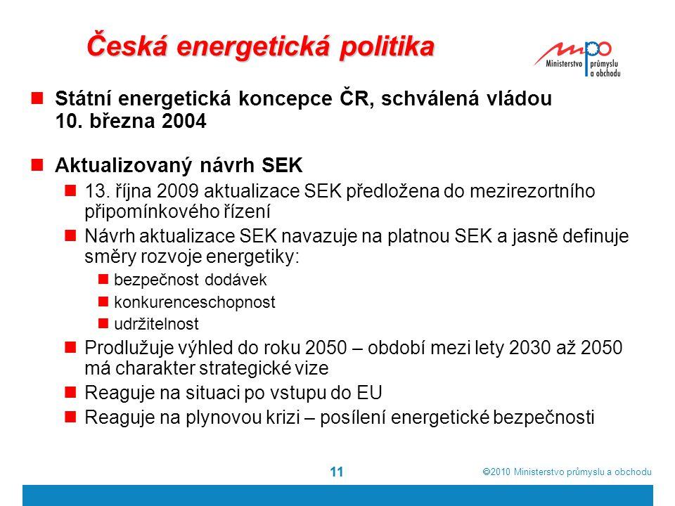  2010  Ministerstvo průmyslu a obchodu 11 Česká energetická politika Státní energetická koncepce ČR, schválená vládou 10. března 2004 Aktualizovaný