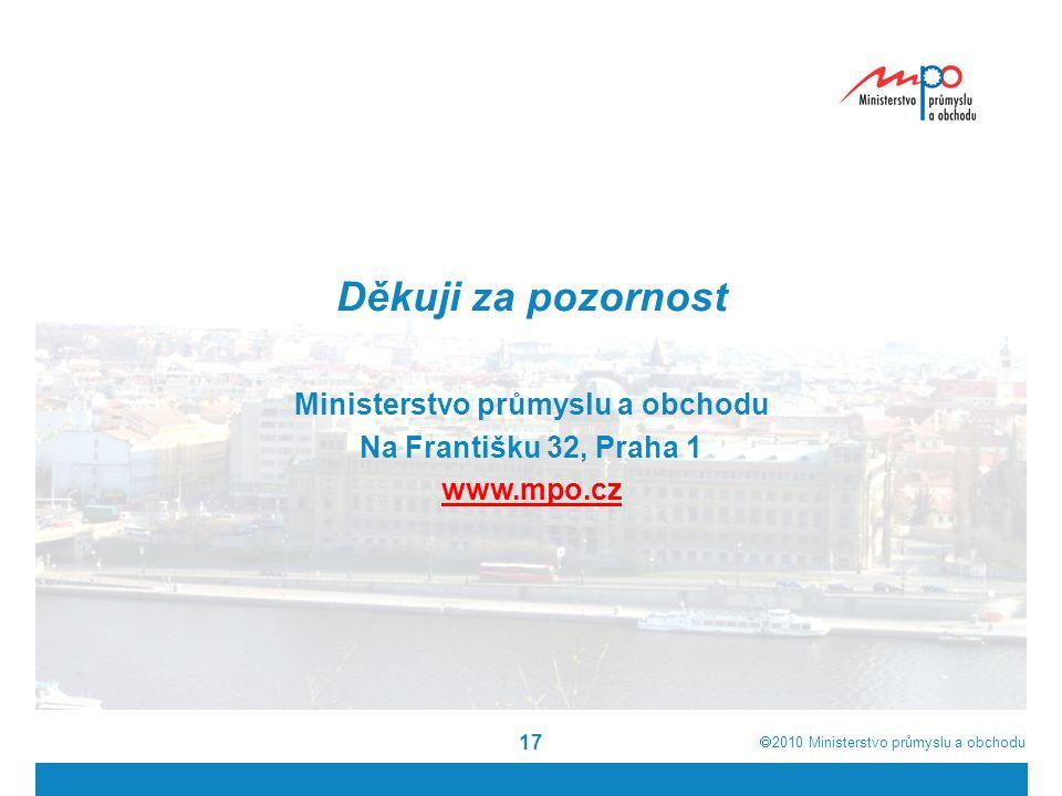  2010  Ministerstvo průmyslu a obchodu 17 Děkuji za pozornost Ministerstvo průmyslu a obchodu Na Františku 32, Praha 1 www.mpo.cz