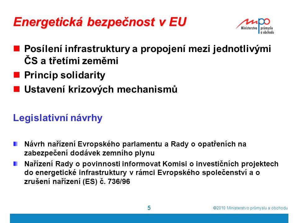  2010  Ministerstvo průmyslu a obchodu 5 Energetická bezpečnost v EU Posílení infrastruktury a propojení mezi jednotlivými ČS a třetími zeměmi Prin