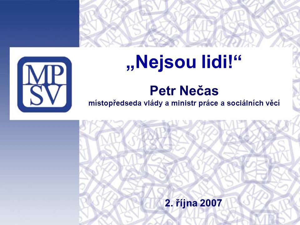 """""""Nejsou lidi! Petr Nečas místopředseda vlády a ministr práce a sociálních věcí 2. října 2007"""