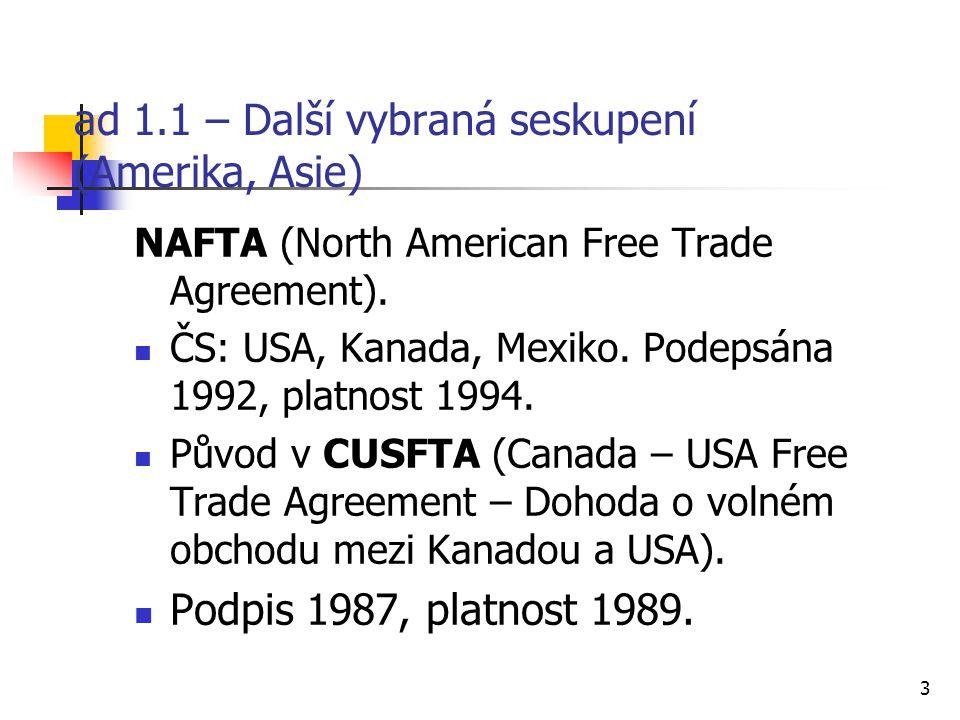 3 ad 1.1 – Další vybraná seskupení (Amerika, Asie) NAFTA (North American Free Trade Agreement).