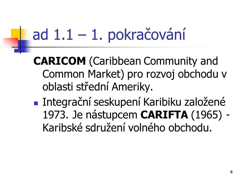 5 ad 1.1 – 2.pokračování ČZ CARICOM: 14 států Karibské oblasti.