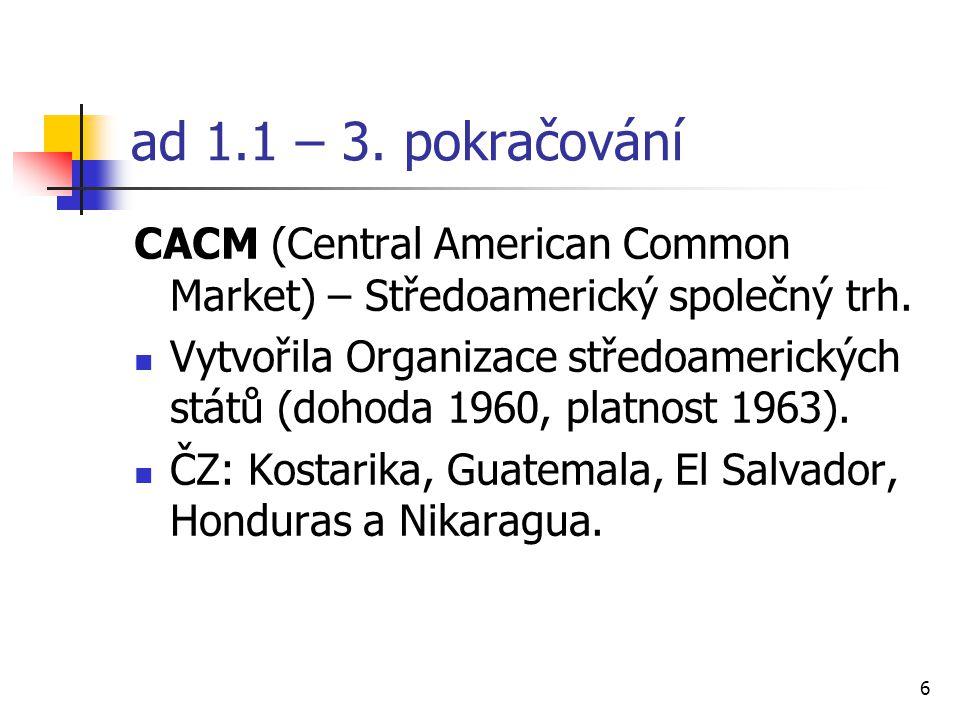 7 ad 1.1 – 4.pokračování Cíl: liberalizace vnitro regionálního obchodu a vytvoření OVO + CU.
