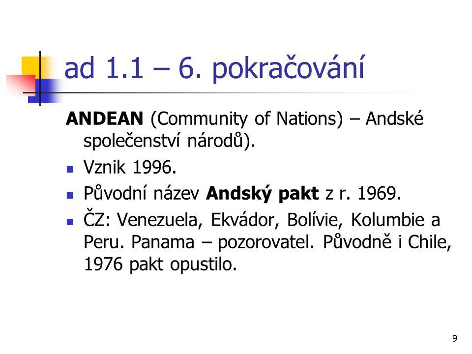 9 ad 1.1 – 6. pokračování ANDEAN (Community of Nations) – Andské společenství národů).