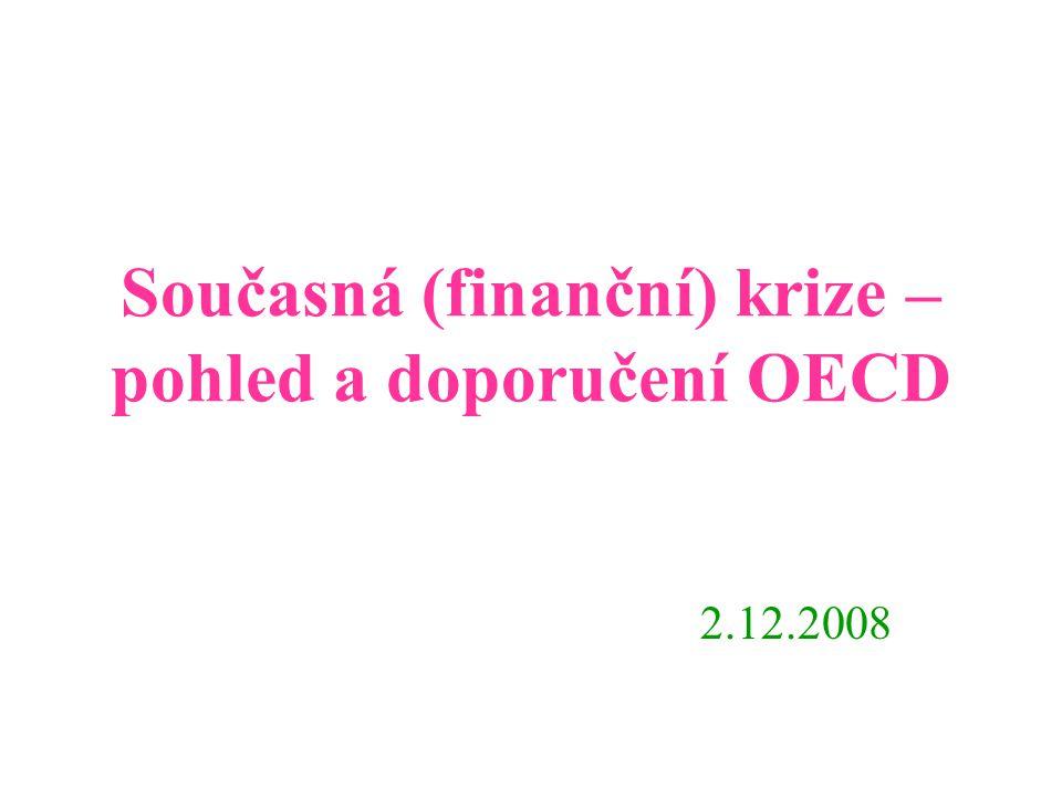 Současná (finanční) krize – pohled a doporučení OECD 2.12.2008