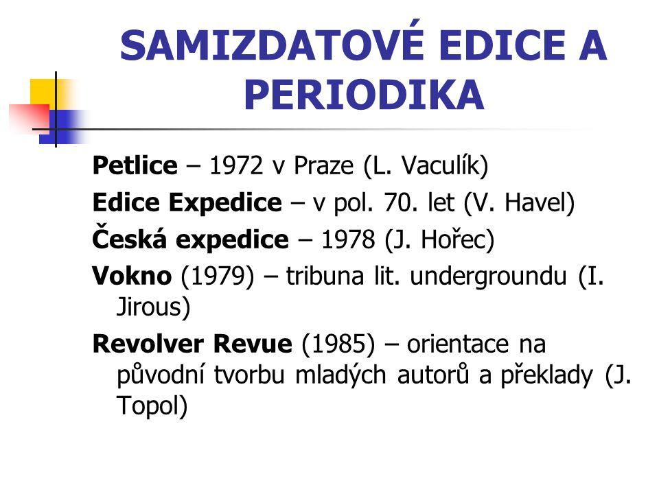 SAMIZDATOVÉ EDICE A PERIODIKA Petlice – 1972 v Praze (L. Vaculík) Edice Expedice – v pol. 70. let (V. Havel) Česká expedice – 1978 (J. Hořec) Vokno (1