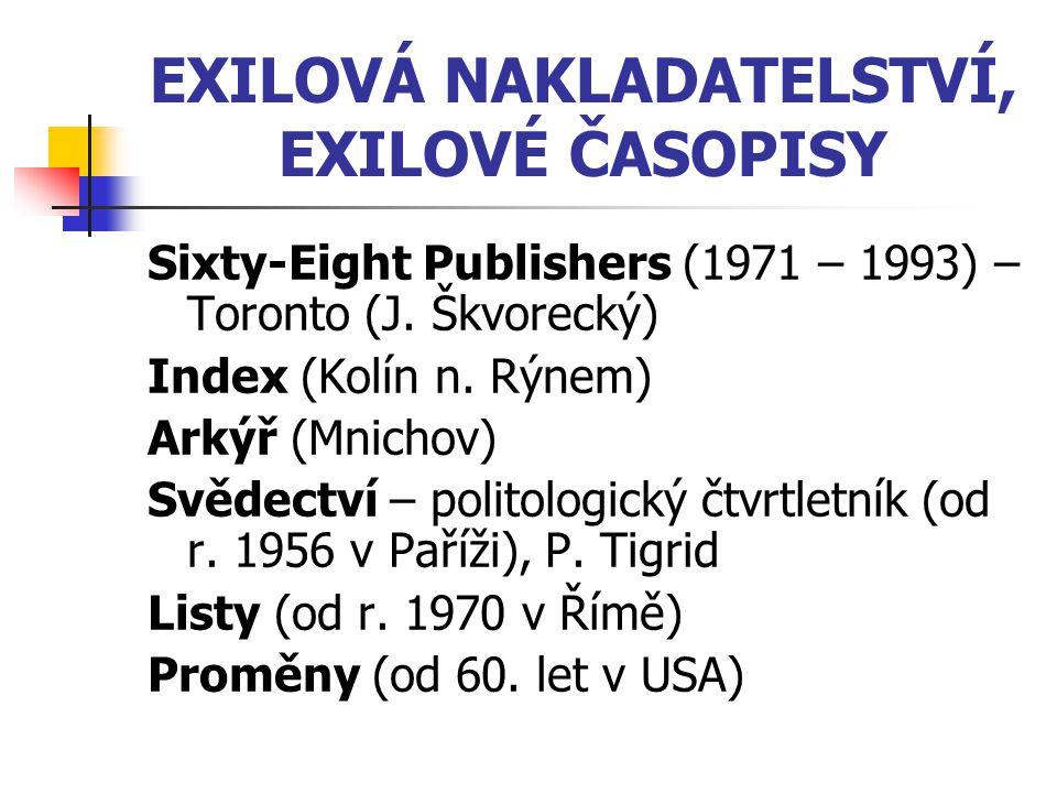 EXILOVÁ NAKLADATELSTVÍ, EXILOVÉ ČASOPISY Sixty-Eight Publishers (1971 – 1993) – Toronto (J. Škvorecký) Index (Kolín n. Rýnem) Arkýř (Mnichov) Svědectv