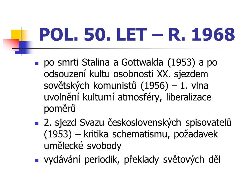60.LÉTA 2. vlna uvolnění – naděje v reformaci komunismu, vrchol v období tzv.