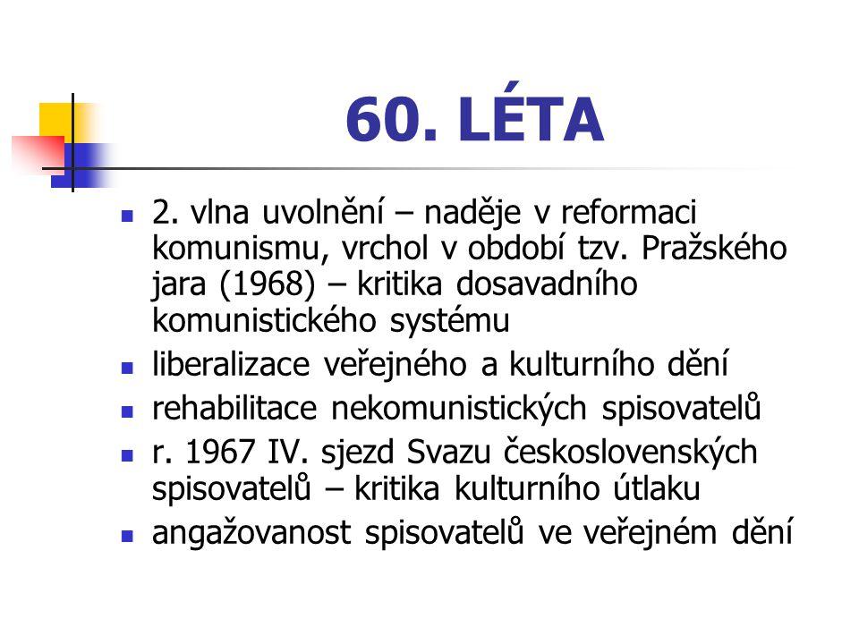 60. LÉTA 2. vlna uvolnění – naděje v reformaci komunismu, vrchol v období tzv. Pražského jara (1968) – kritika dosavadního komunistického systému libe