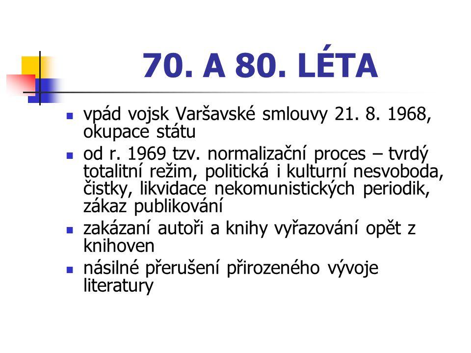 70. A 80. LÉTA vpád vojsk Varšavské smlouvy 21. 8. 1968, okupace státu od r. 1969 tzv. normalizační proces – tvrdý totalitní režim, politická i kultur