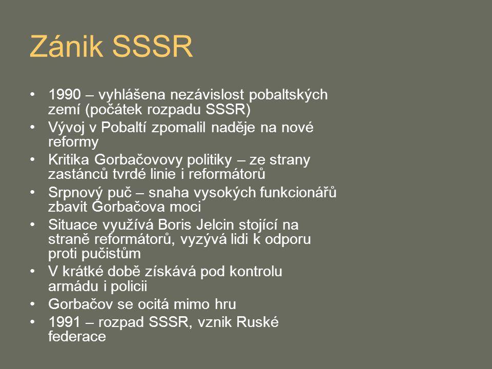 Zánik SSSR 1990 – vyhlášena nezávislost pobaltských zemí (počátek rozpadu SSSR) Vývoj v Pobaltí zpomalil naděje na nové reformy Kritika Gorbačovovy po