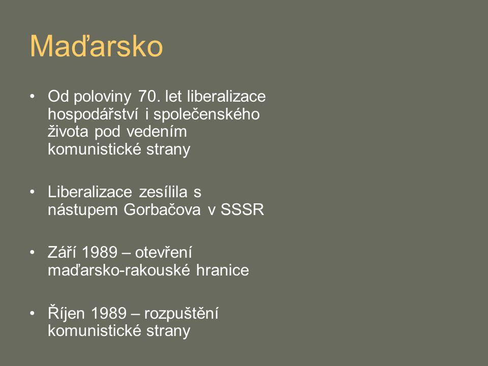 Maďarsko Od poloviny 70. let liberalizace hospodářství i společenského života pod vedením komunistické strany Liberalizace zesílila s nástupem Gorbačo