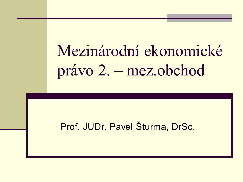 Mezinárodní ekonomické právo 2. – mez.obchod Prof. JUDr. Pavel Šturma, DrSc.