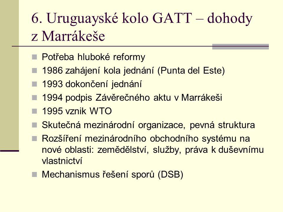 6. Uruguayské kolo GATT – dohody z Marrákeše Potřeba hluboké reformy 1986 zahájení kola jednání (Punta del Este) 1993 dokončení jednání 1994 podpis Zá