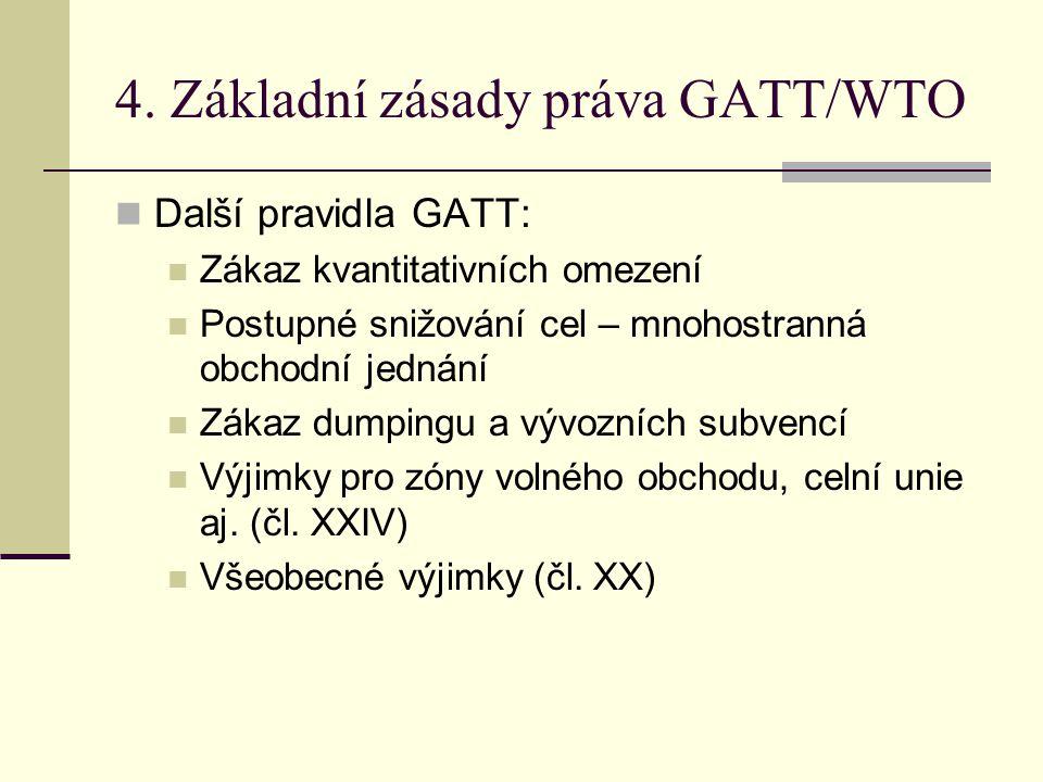 4. Základní zásady práva GATT/WTO Další pravidla GATT: Zákaz kvantitativních omezení Postupné snižování cel – mnohostranná obchodní jednání Zákaz dump