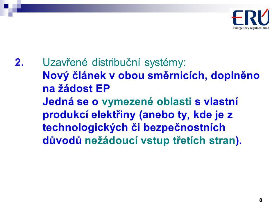 8 2. Uzavřené distribuční systémy: Nový článek v obou směrnicích, doplněno na žádost EP Jedná se o vymezené oblasti s vlastní produkcí elektřiny (aneb