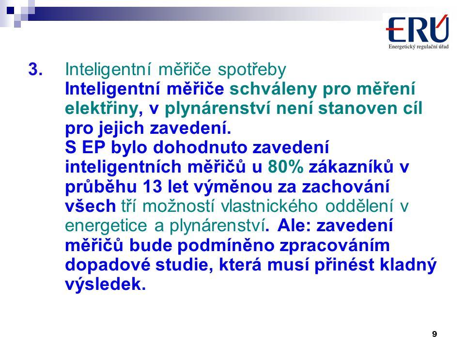 9 3. Inteligentní měřiče spotřeby Inteligentní měřiče schváleny pro měření elektřiny, v plynárenství není stanoven cíl pro jejich zavedení. S EP bylo