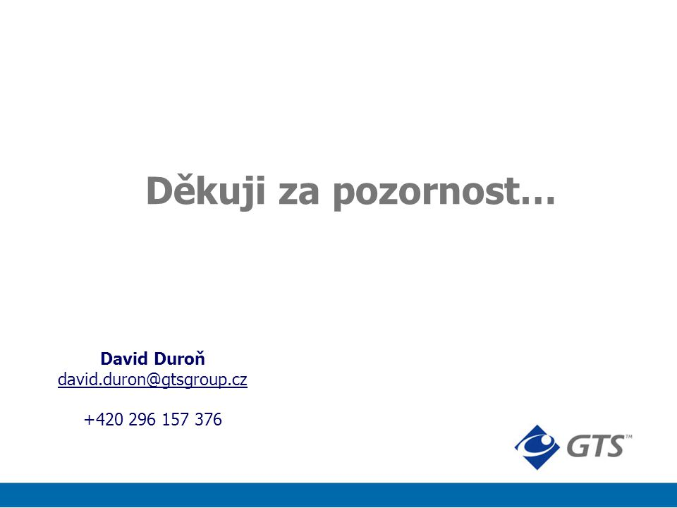 Děkuji za pozornost… David Duroň david.duron@gtsgroup.cz +420 296 157 376