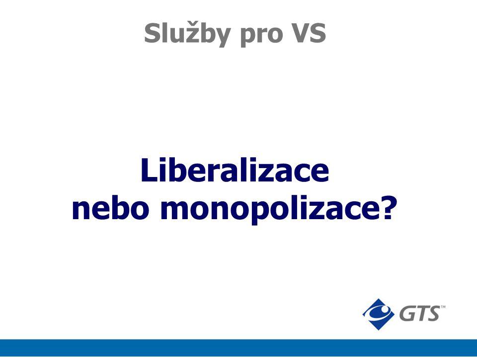Liberalizace nebo monopolizace Služby pro VS