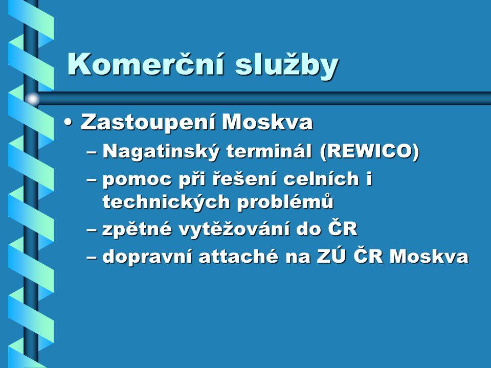 Komerční služby Zastoupení MoskvaZastoupení Moskva –Nagatinský terminál (REWICO) –pomoc při řešení celních i technických problémů –zpětné vytěžování do ČR –dopravní attaché na ZÚ ČR Moskva
