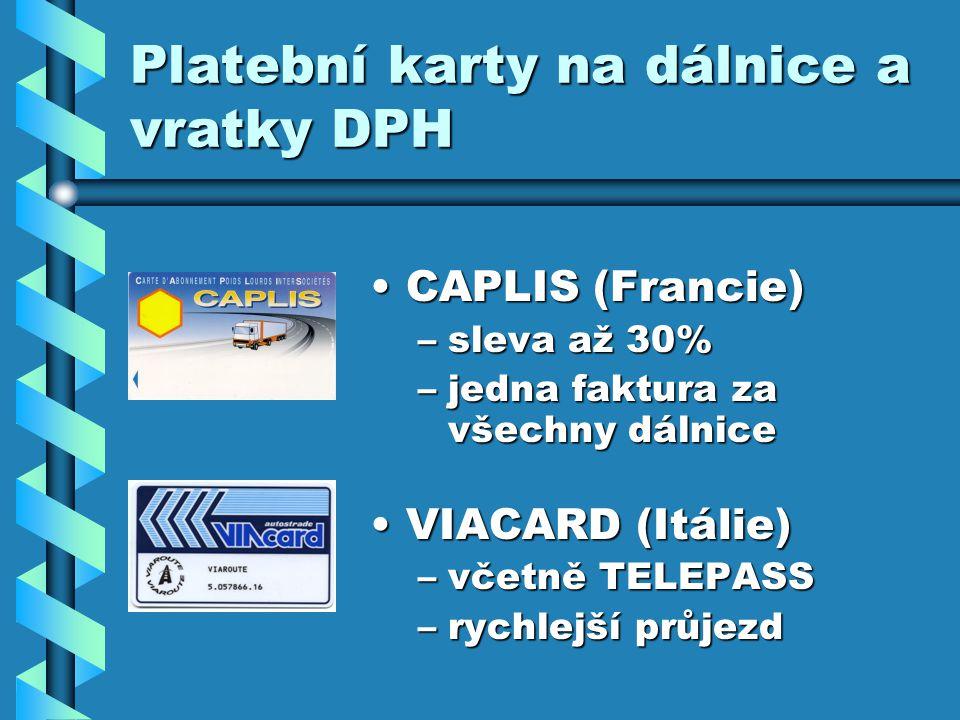 Platební karty na dálnice a vratky DPH CAPLIS (Francie) –sleva až 30% –jedna faktura za všechny dálnice VIACARD (Itálie) –včetně TELEPASS –rychlejší průjezd