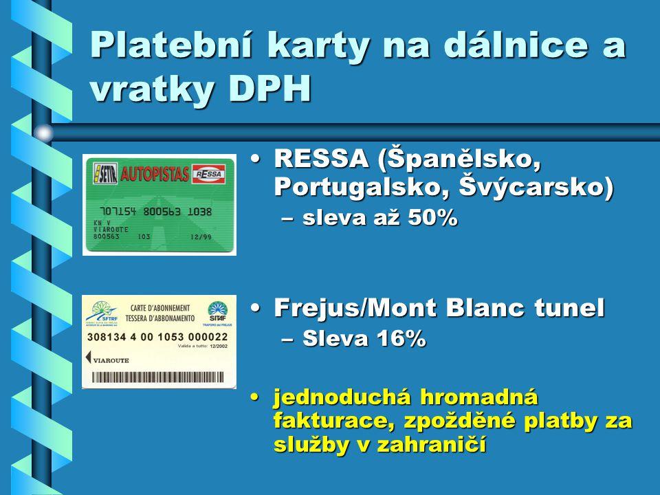 Platební karty na dálnice a vratky DPH RESSA (Španělsko, Portugalsko, Švýcarsko)RESSA (Španělsko, Portugalsko, Švýcarsko) –sleva až 50% Frejus/Mont Blanc tunelFrejus/Mont Blanc tunel –Sleva 16% jednoduchá hromadná fakturace, zpožděné platby za služby v zahraničíjednoduchá hromadná fakturace, zpožděné platby za služby v zahraničí
